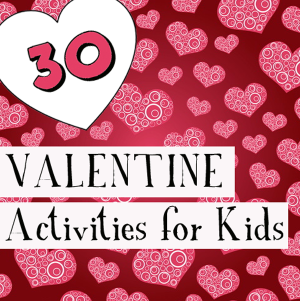 30-VALENTINE-Activities-for-Kids